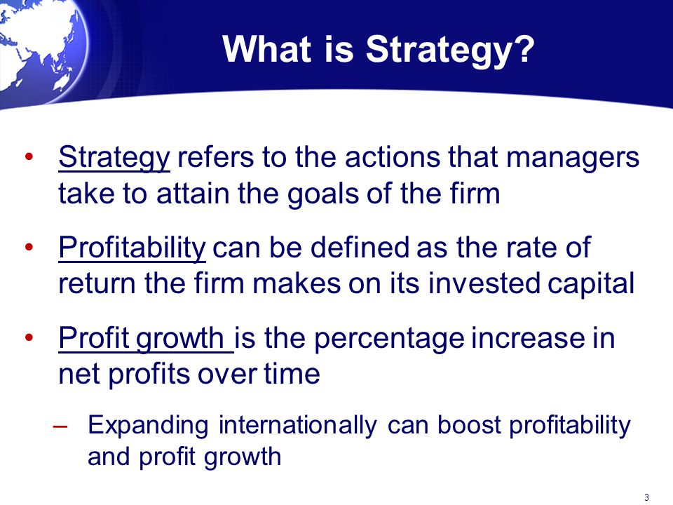 What is Strategy Strategy refers to the actions that managers take to attain the goals of the firm.