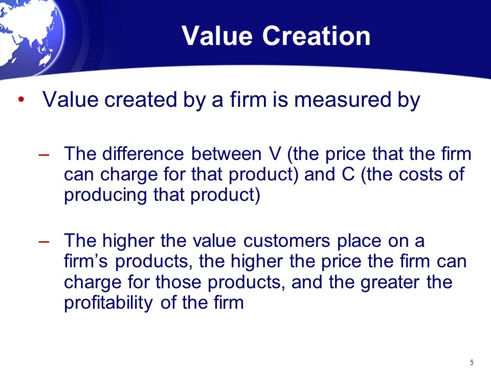 Value Creation Value created by a firm is measured by