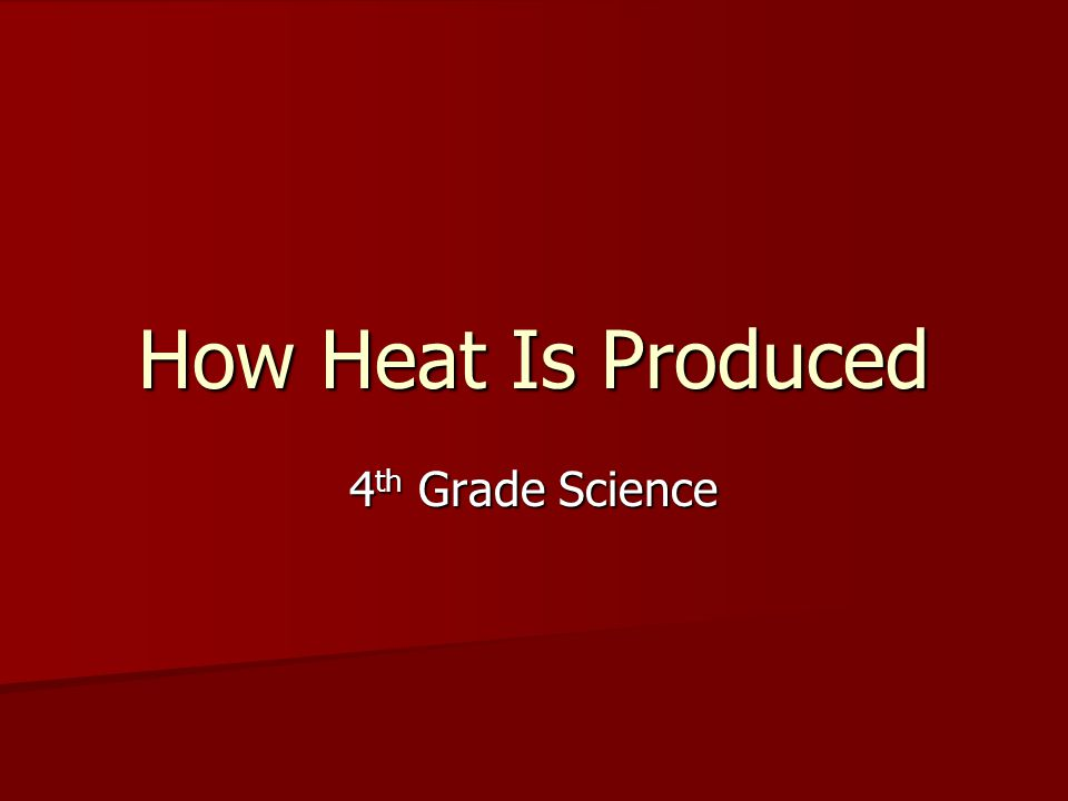 How Heat Is Produced 4th Grade Science