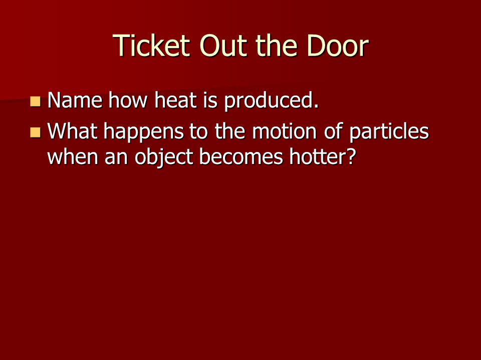 Ticket Out the Door Name how heat is produced.