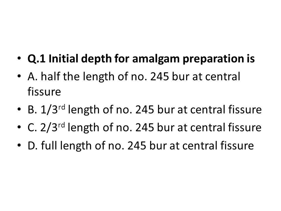 Q.1 Initial depth for amalgam preparation is