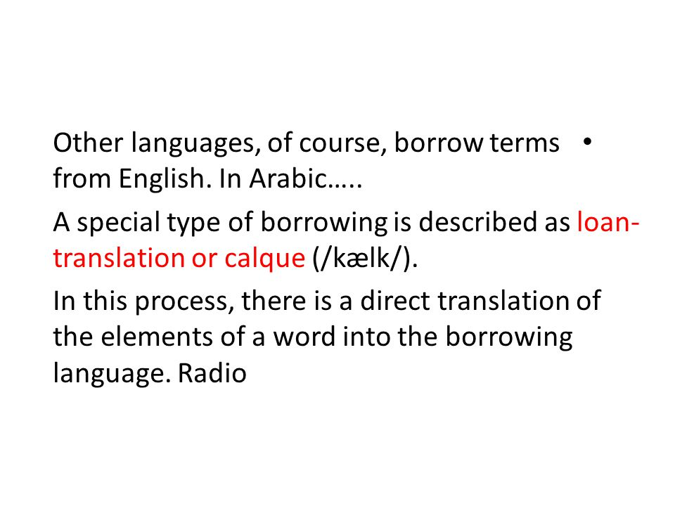 """linguistic borrowing loan words theoretical Lexical borrowing: some general  borrowed words from the languages that had  calques/loan-translations language uses its own elements to """"translate ."""