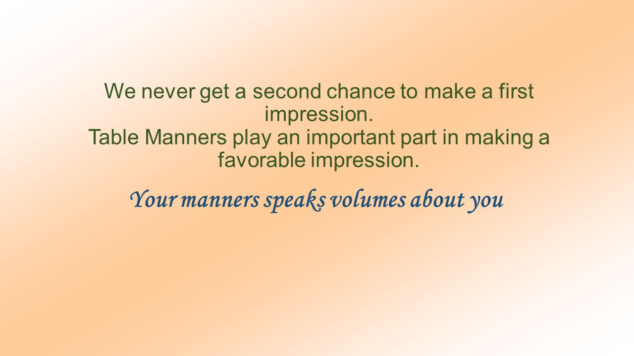 Your manners speaks volumes about you