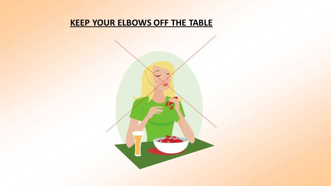 KEEP YOUR ELBOWS OFF THE TABLE