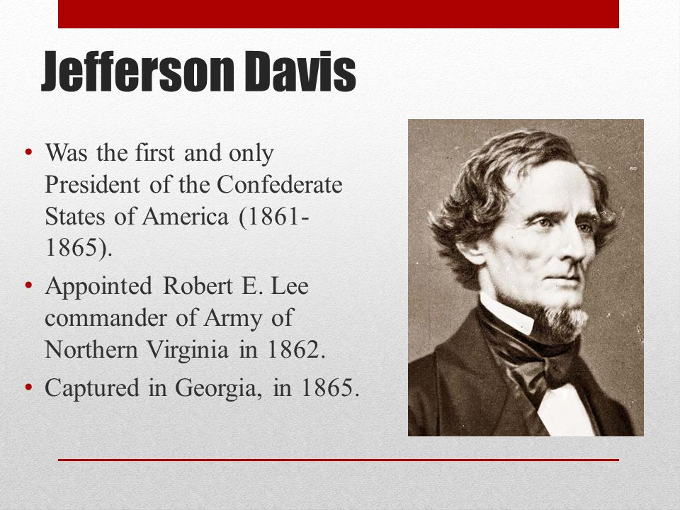 Jefferson Davis Was the first and only President of the Confederate States of America ( ).