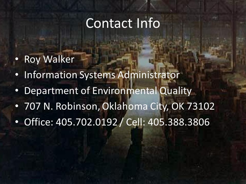 Contact Info Roy Walker. Information Systems Administrator. Department of Environmental Quality. 707 N. Robinson, Oklahoma City, OK 73102.
