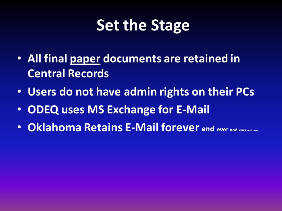Set the Stage All final paper documents are retained in Central Records. Users do not have admin rights on their PCs.
