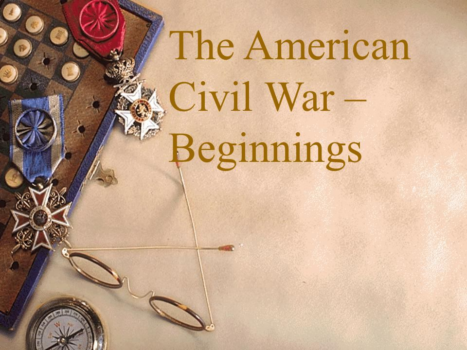 The american civil war beginnings ppt video online download 1 the american civil war beginnings toneelgroepblik Choice Image