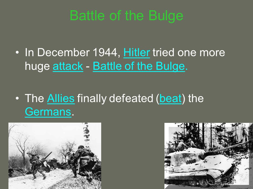 Battle of the Bulge In December 1944, Hitler tried one more huge attack - Battle of the Bulge.