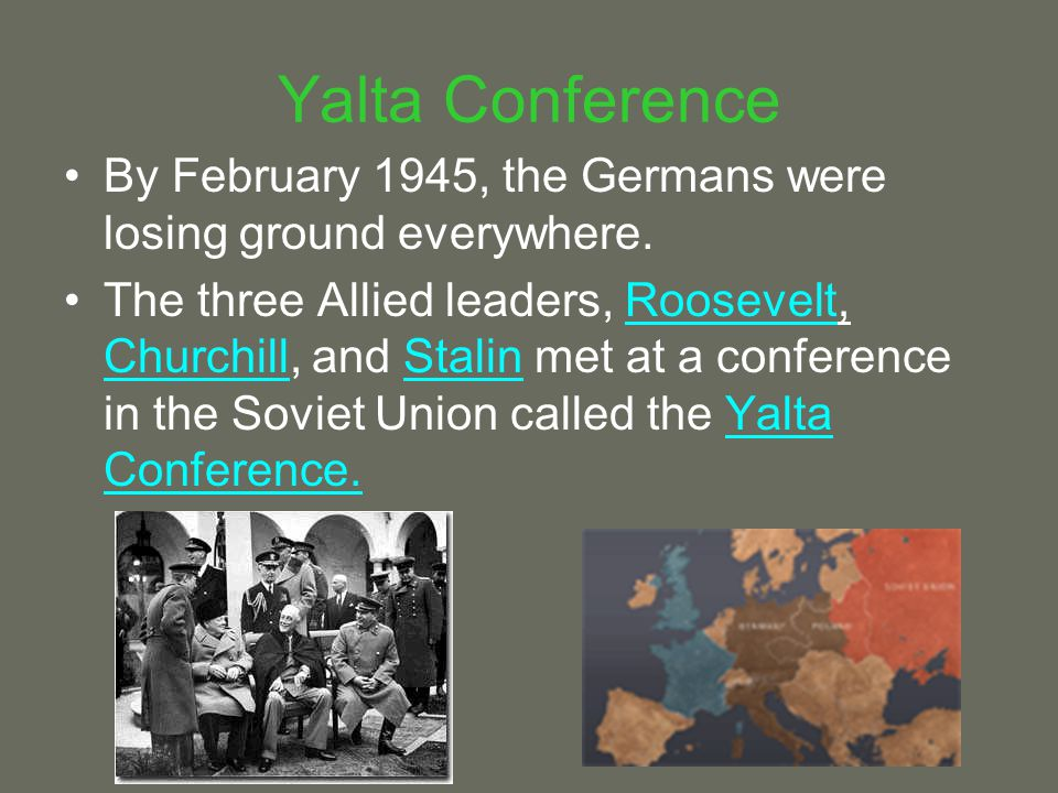 Yalta Conference By February 1945, the Germans were losing ground everywhere.