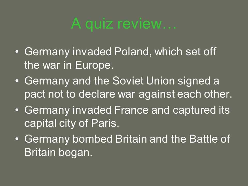 A quiz review… Germany invaded Poland, which set off the war in Europe.