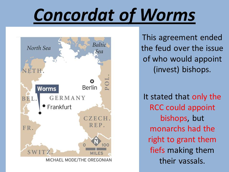 Concordat of Worms This agreement ended the feud over the issue of who would appoint (invest) bishops.