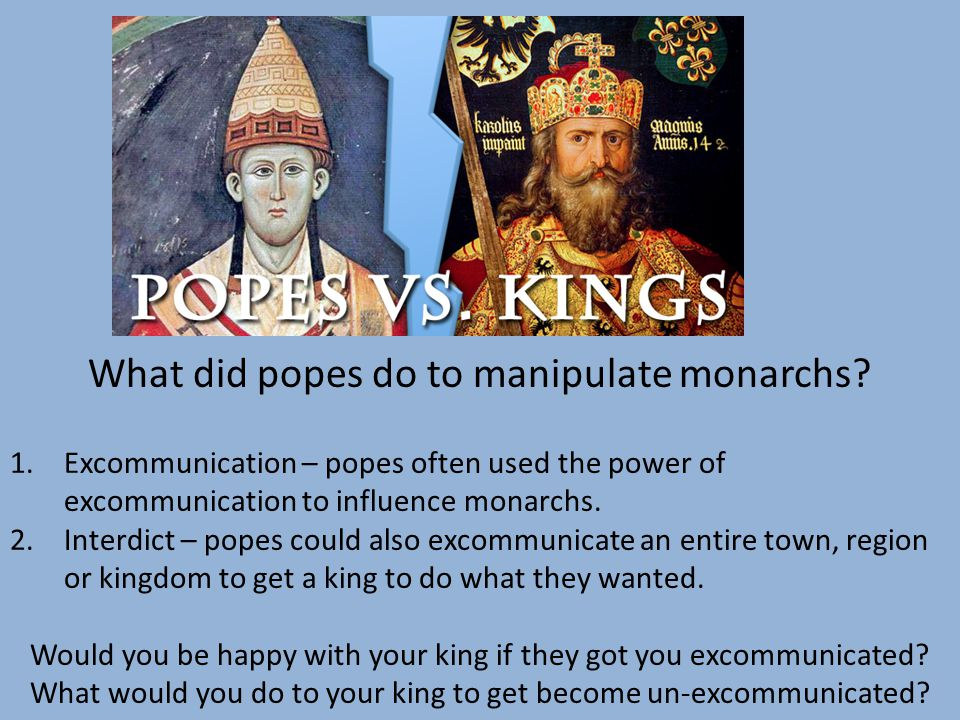 What did popes do to manipulate monarchs