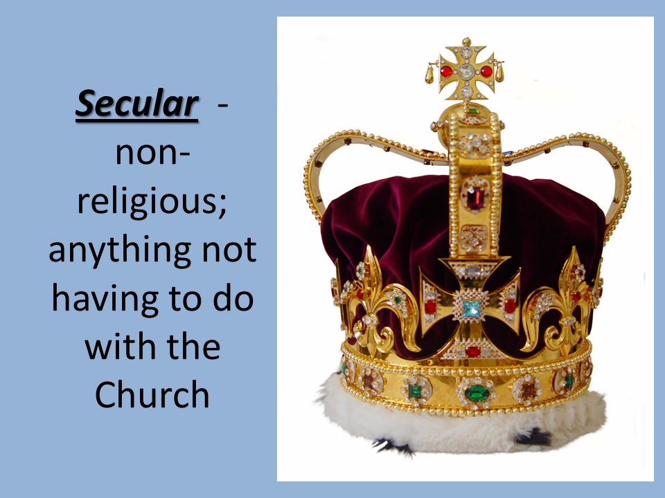 Secular - non-religious; anything not having to do with the Church