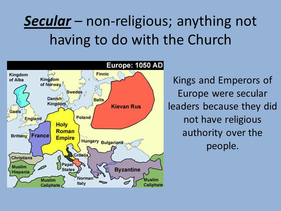 Secular – non-religious; anything not having to do with the Church