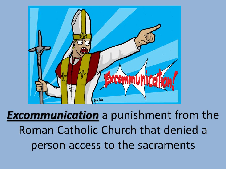 Excommunication a punishment from the Roman Catholic Church that denied a person access to the sacraments