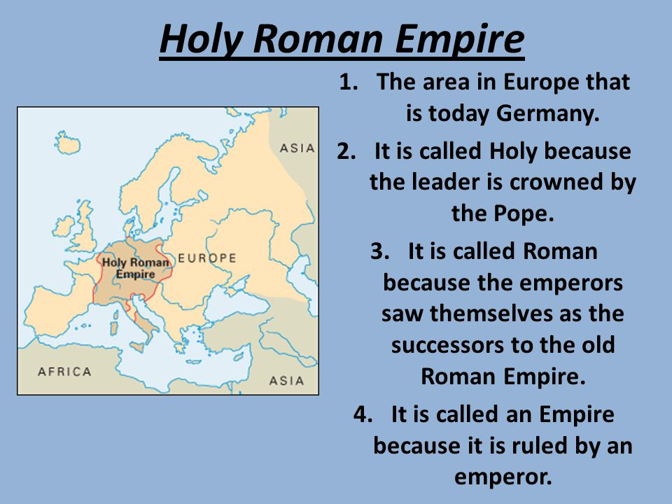 Holy Roman Empire The area in Europe that is today Germany.