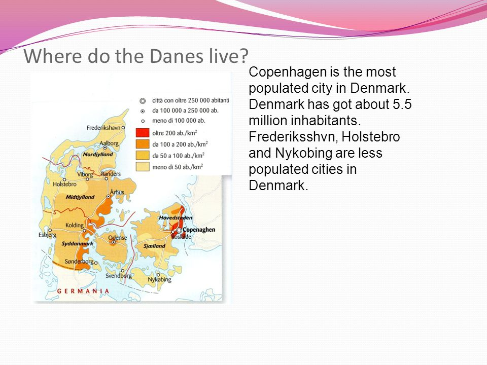 Where do the Danes live Copenhagen is the most populated city in Denmark. Denmark has got about 5.5 million inhabitants.