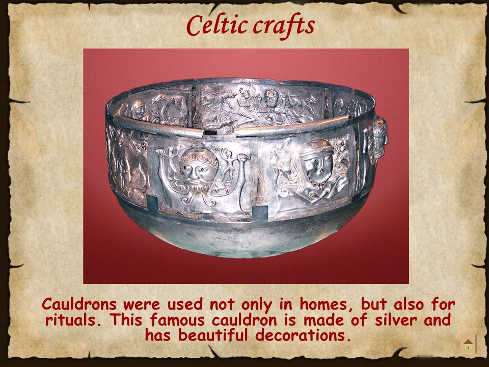 Celtic crafts Cauldrons were used not only in homes, but also for rituals.