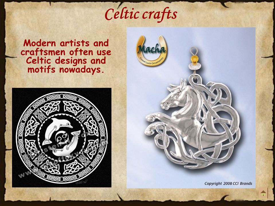 Celtic crafts Modern artists and craftsmen often use Celtic designs and motifs nowadays.