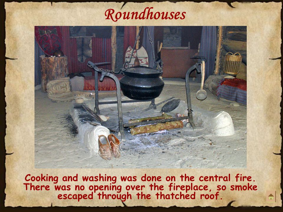 Roundhouses Cooking and washing was done on the central fire.