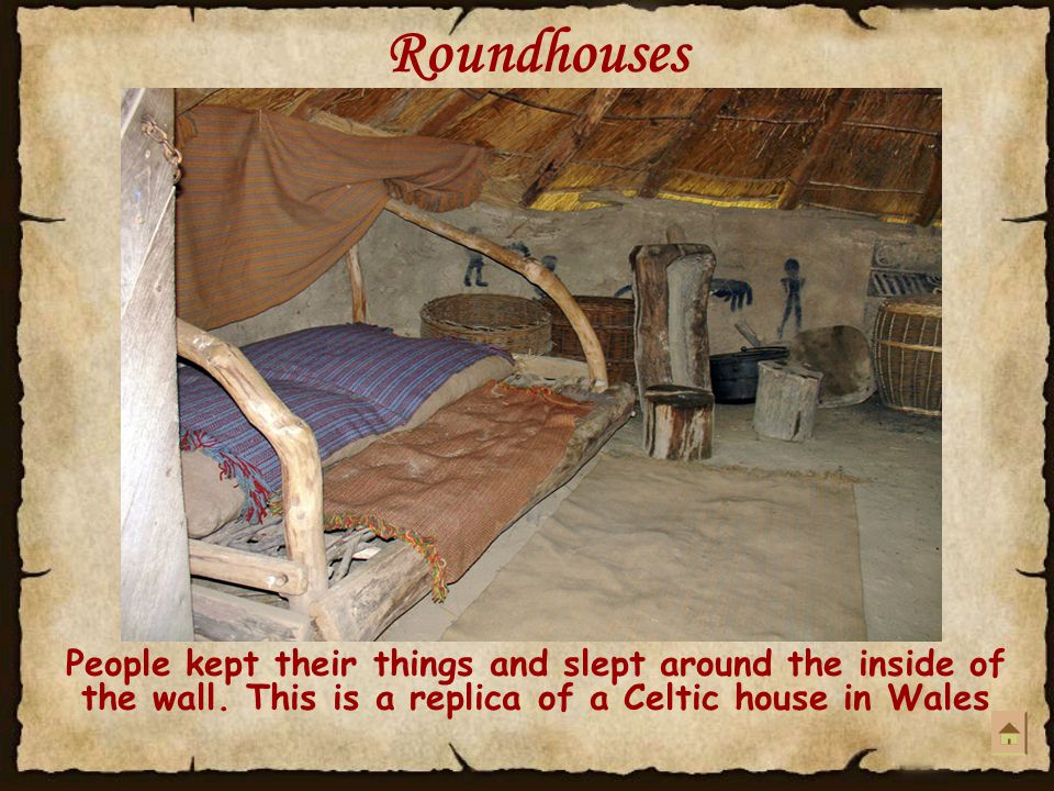 Roundhouses People kept their things and slept around the inside of the wall.