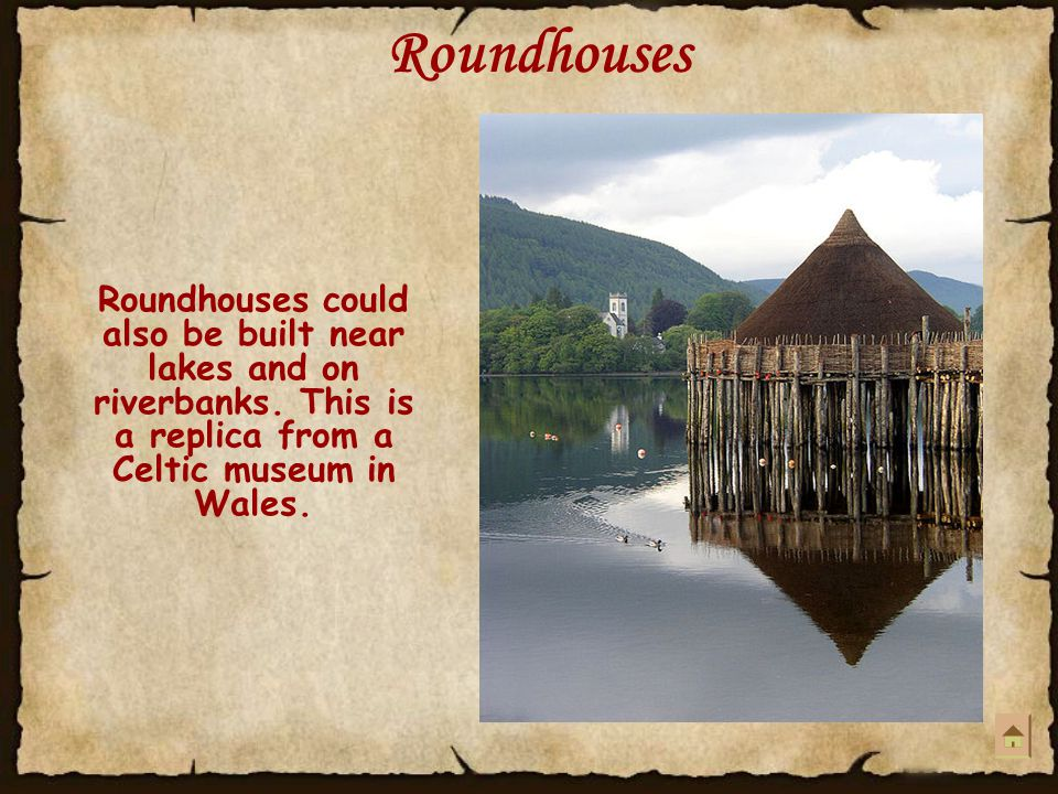 Roundhouses Roundhouses could also be built near lakes and on riverbanks.