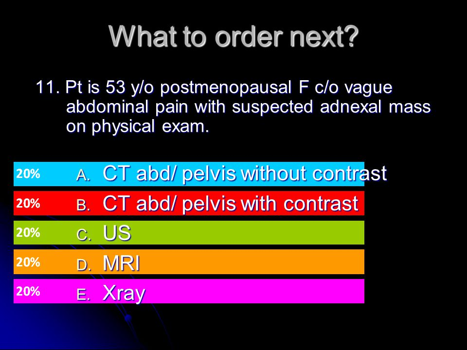 What to order next CT abd/ pelvis without contrast