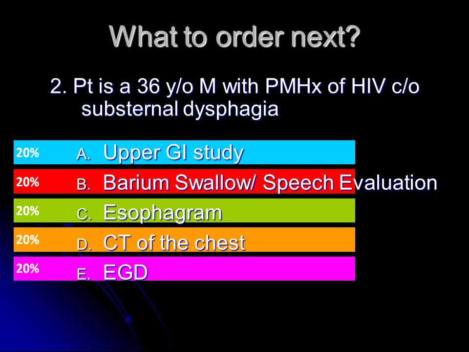 2. Pt is a 36 y/o M with PMHx of HIV c/o substernal dysphagia