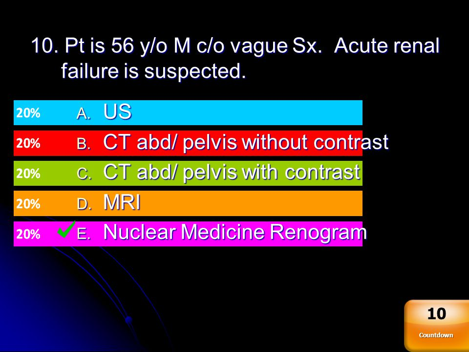 10. Pt is 56 y/o M c/o vague Sx. Acute renal failure is suspected.