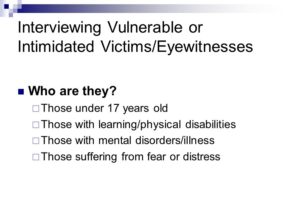 Interviewing Vulnerable or Intimidated Victims/Eyewitnesses