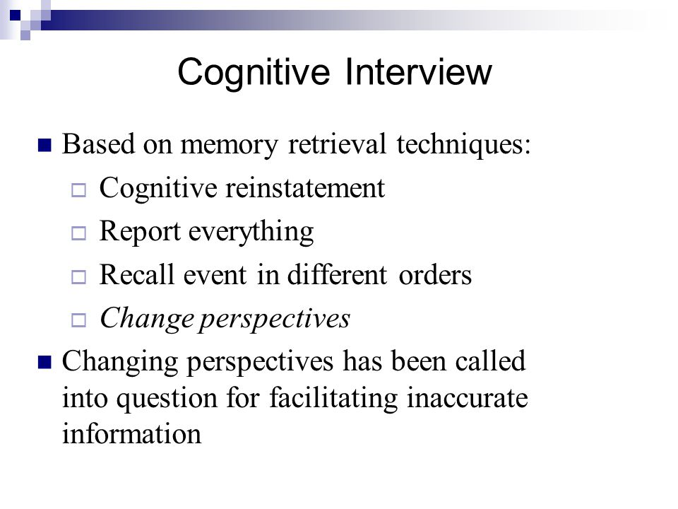 Cognitive Interview Based on memory retrieval techniques: