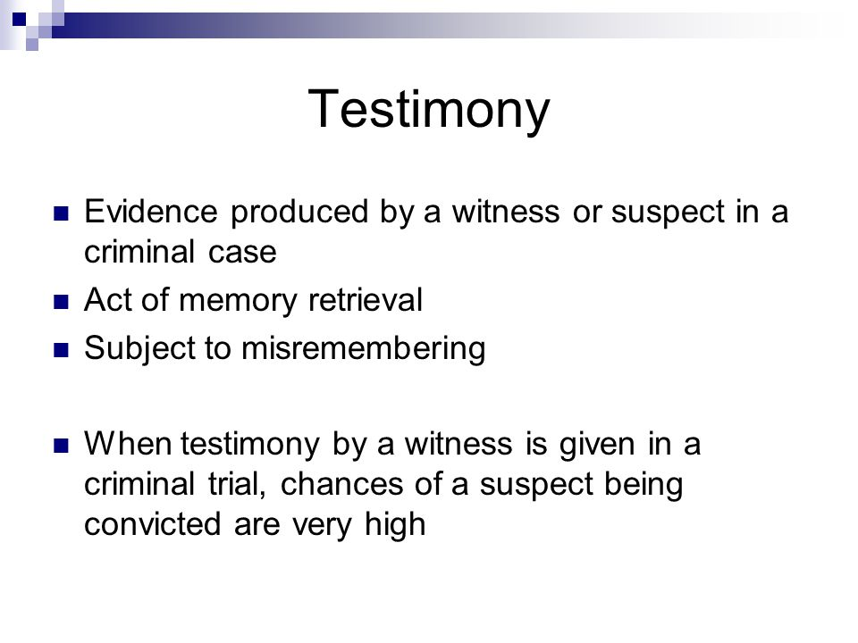 Testimony Evidence produced by a witness or suspect in a criminal case