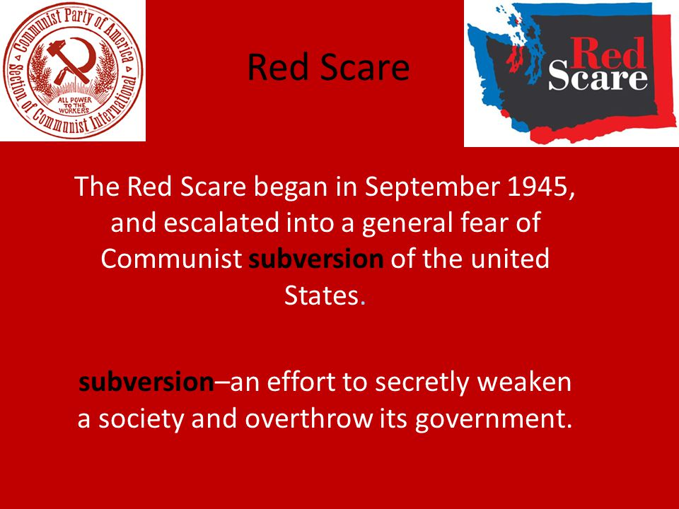 Red Scare The Red Scare began in September 1945, and escalated into a general fear of Communist subversion of the united States.