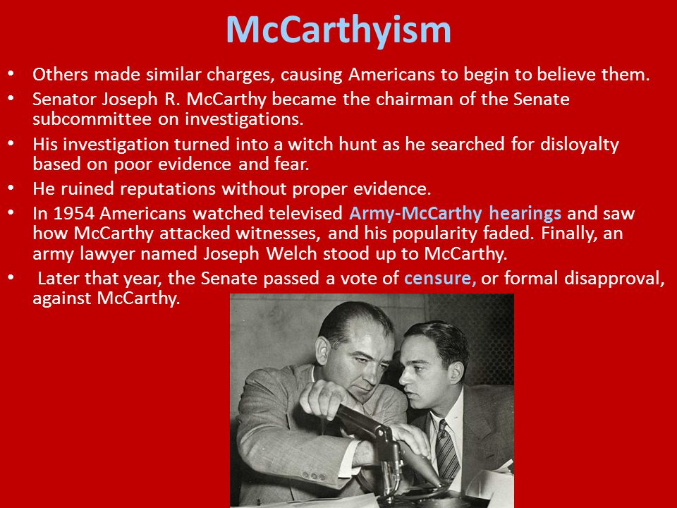 McCarthyism Others made similar charges, causing Americans to begin to believe them.