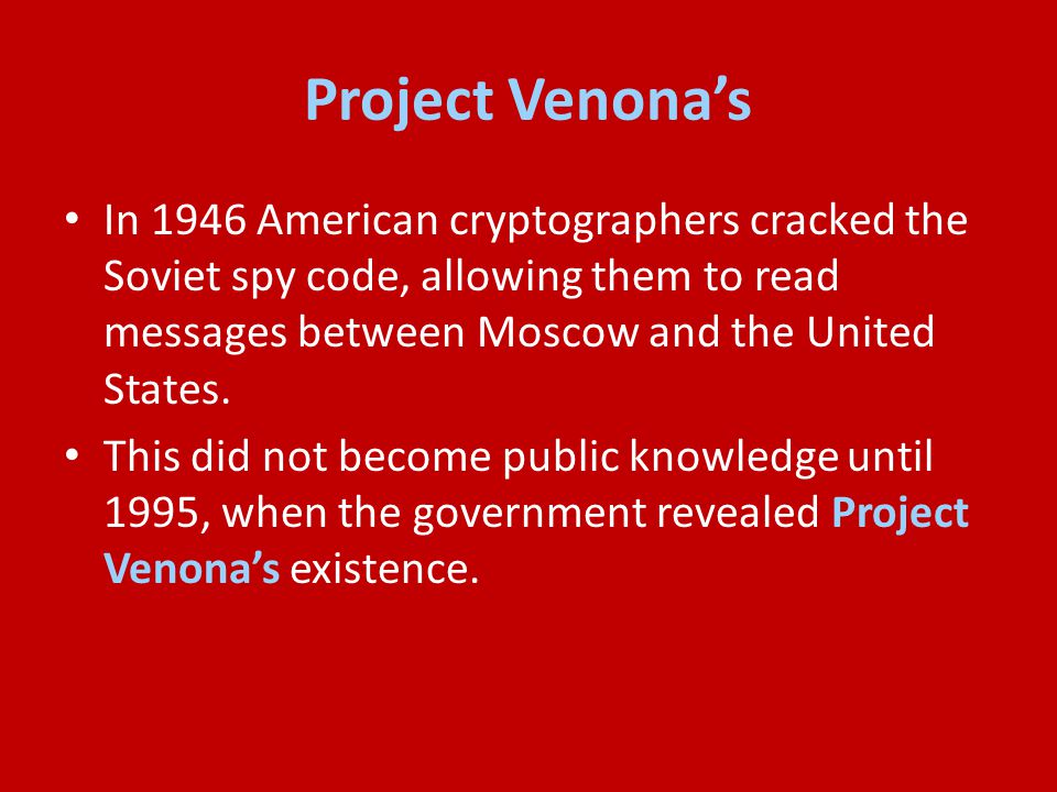 Project Venona's In 1946 American cryptographers cracked the Soviet spy code, allowing them to read messages between Moscow and the United States.