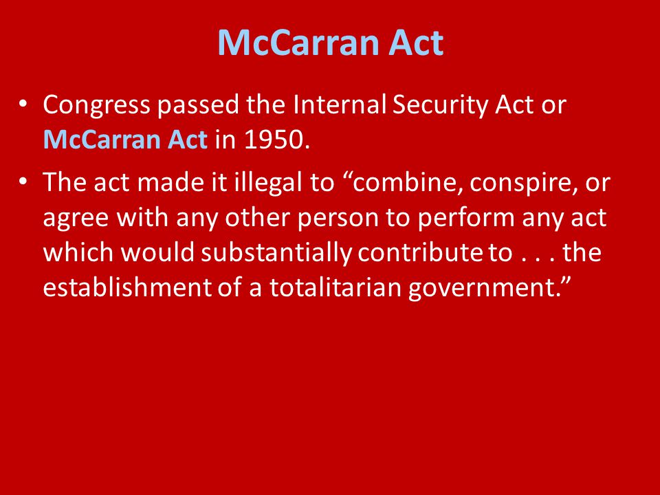 McCarran Act Congress passed the Internal Security Act or McCarran Act in