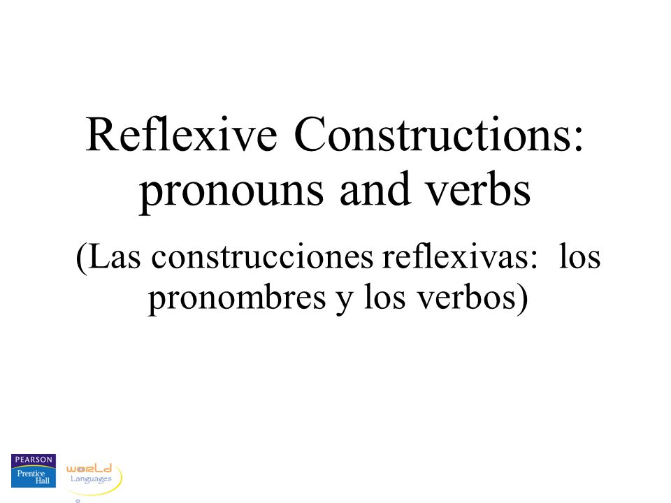 Reflexive Constructions: pronouns and verbs