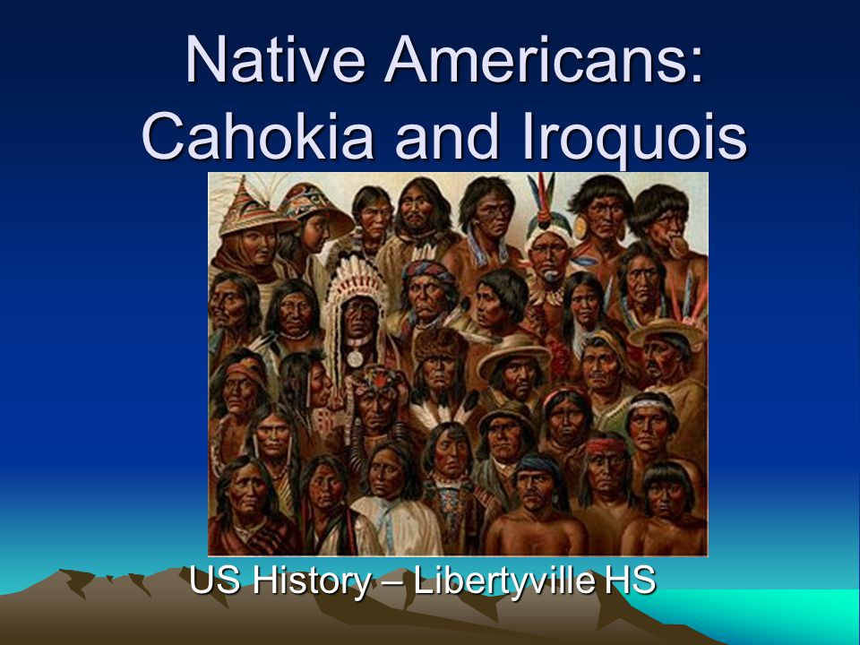 Native Americans: Cahokia and Iroquois