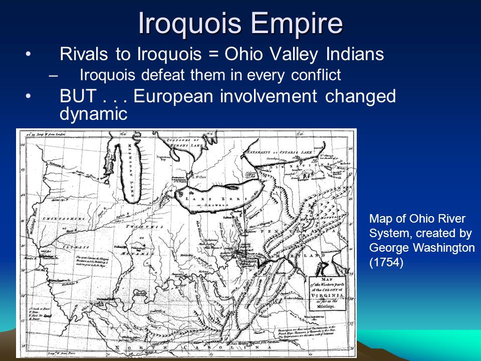 Iroquois Empire Rivals to Iroquois = Ohio Valley Indians