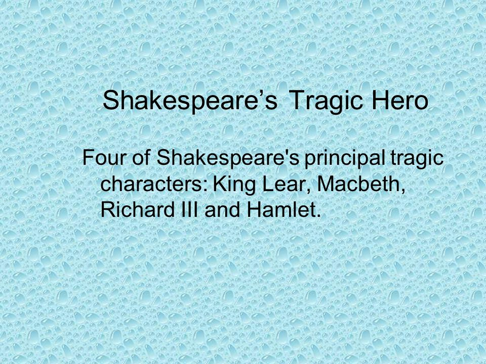 macbeth a tragic hero of william shakespeare Macbeth - tragic hero, free study guides and book notes including comprehensive chapter analysis, complete summary analysis, author biography information, character profiles, theme analysis, metaphor analysis, and top ten quotes on classic literature.