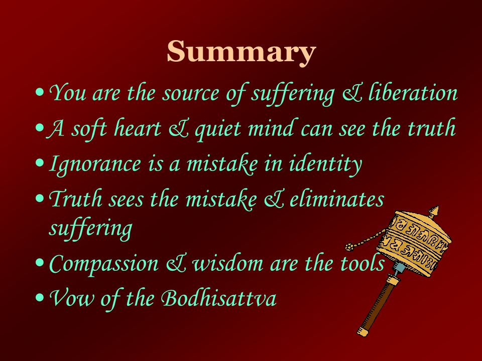 Summary You are the source of suffering & liberation