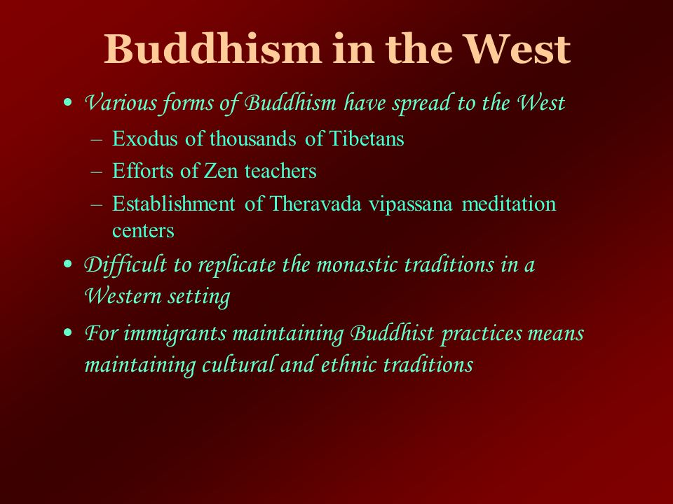 Buddhism in the West Various forms of Buddhism have spread to the West