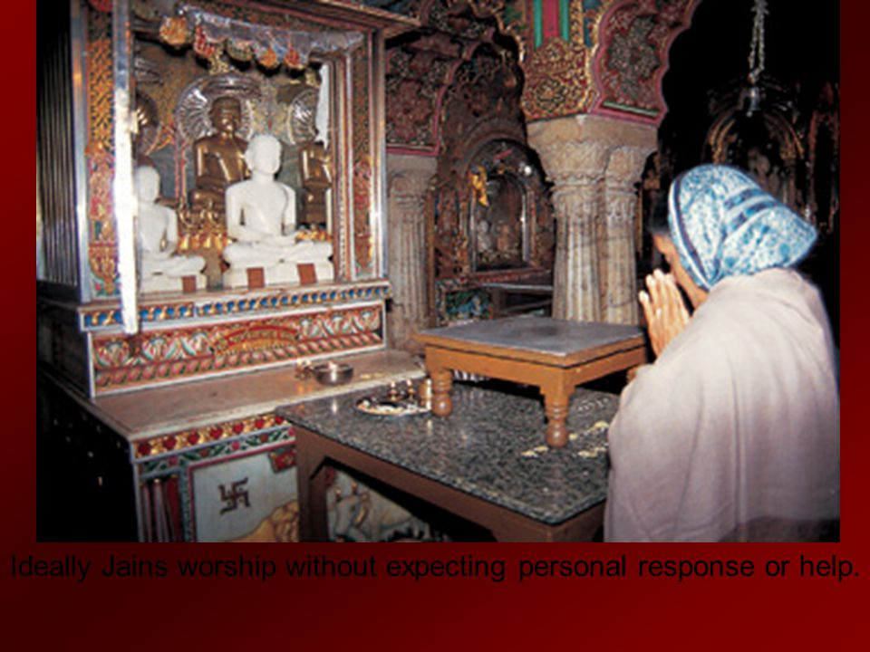 Ideally Jains worship without expecting personal response or help.
