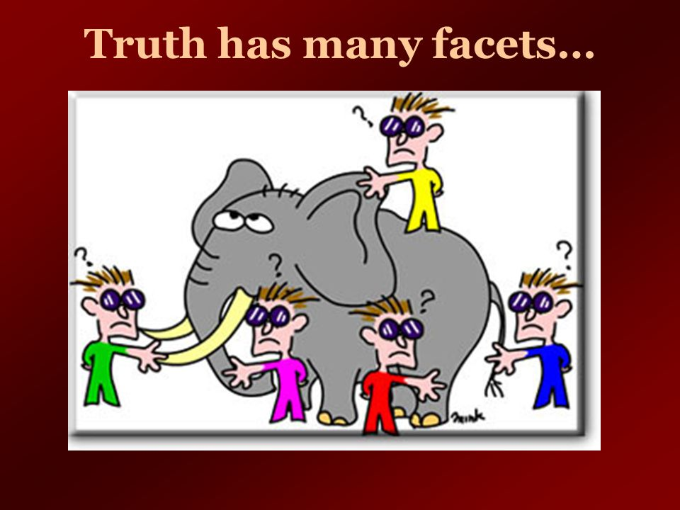 Truth has many facets…