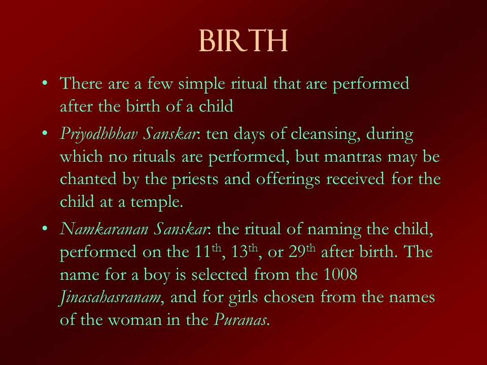 Birth There are a few simple ritual that are performed after the birth of a child.
