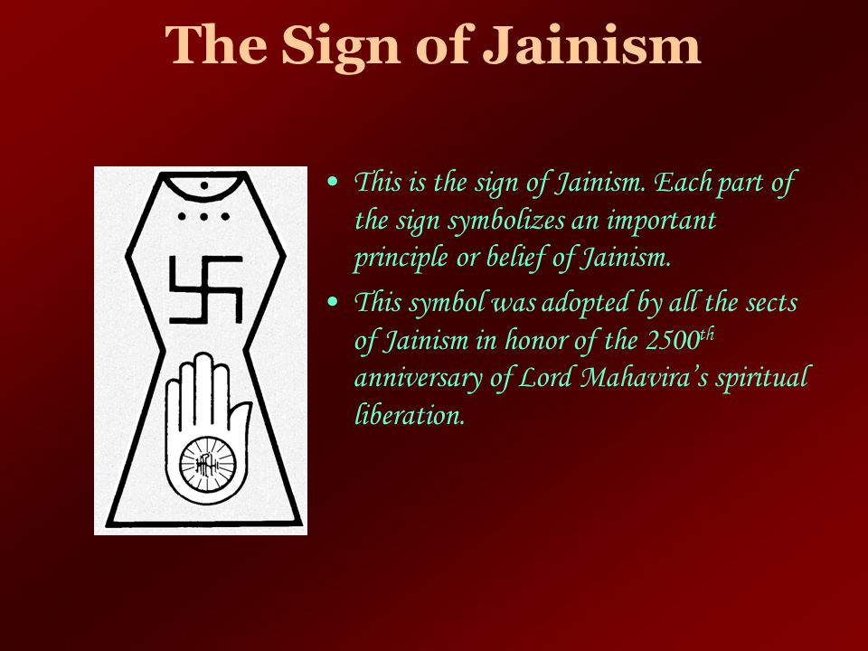 The Sign of Jainism This is the sign of Jainism. Each part of the sign symbolizes an important principle or belief of Jainism.