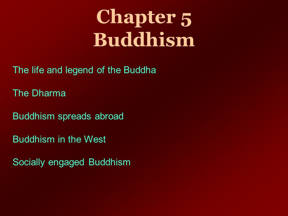 Chapter 5 Buddhism The life and legend of the Buddha The Dharma