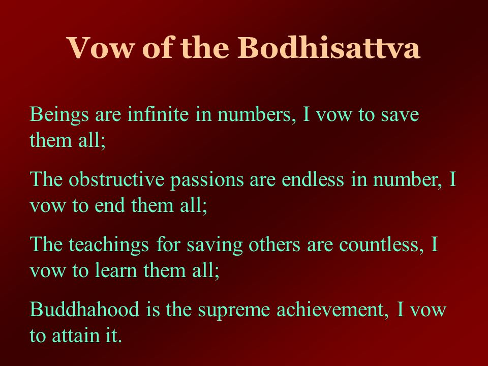 Vow of the Bodhisattva Beings are infinite in numbers, I vow to save them all;