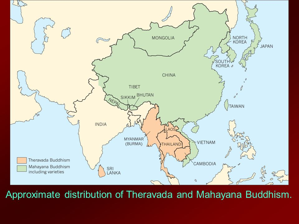 Approximate distribution of Theravada and Mahayana Buddhism.